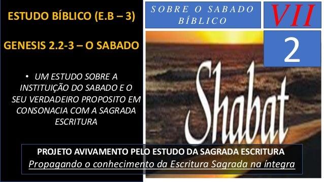 ESTUDO BÍBLICO (E.B – 3) GENESIS 2.2-3 – O SABADO • UM ESTUDO SOBRE A INSTITUIÇÃO DO SABADO E O SEU VERDADEIRO PROPOSITO E...