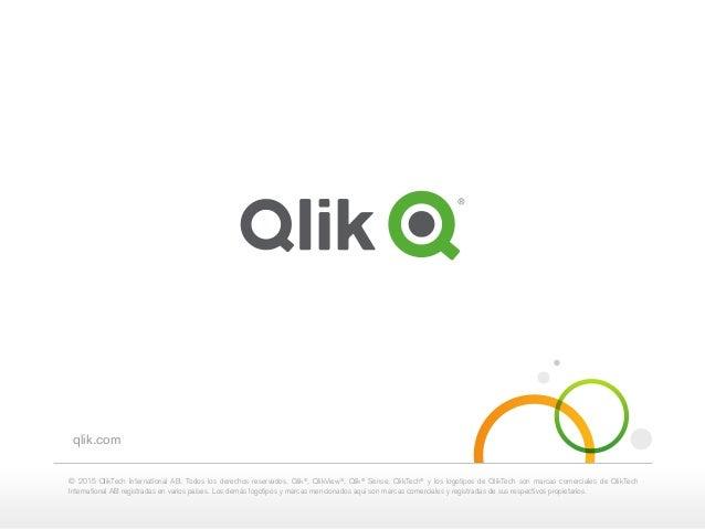 qlik.com © 2015 QlikTech International AB. Todos los derechos reservados. Qlik® , QlikView® , Qlik® Sense, QlikTech® y los...