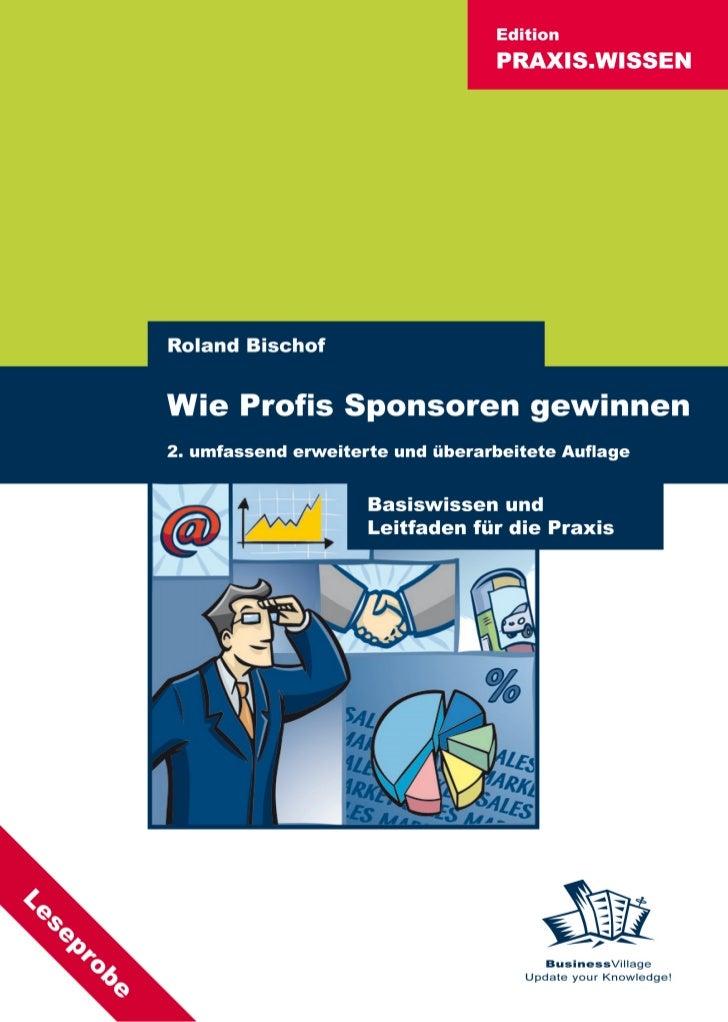 Roland BischofWie Profis Sponsoren gewinnenBasiswissen und Leitfaden für die Praxis         BusinessVillage       Update y...