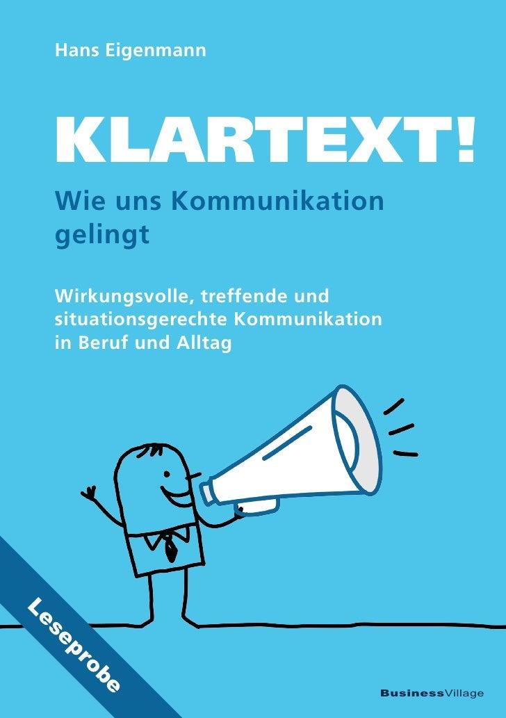 Hans Eigenmann  KLARTEXT!  Wie uns Kommunikation  gelingt  Wirkungsvolle, treffende und  situationsgerechte Kommunikation ...