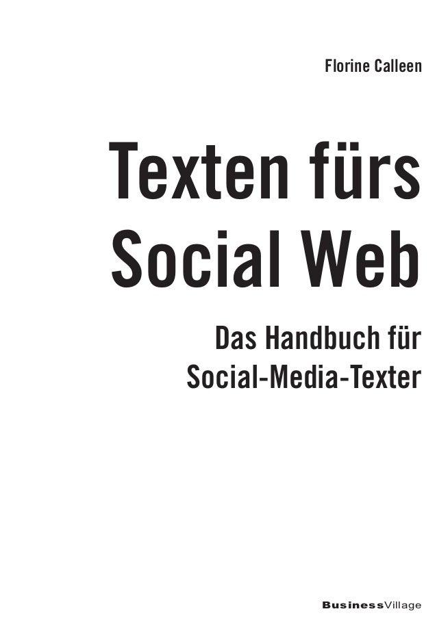 Florine CalleenTexten fürs Social WebDas Handbuch für Social-Media-Texter1. Auflage 2012©BusinessVillage GmbH, GöttingenB...