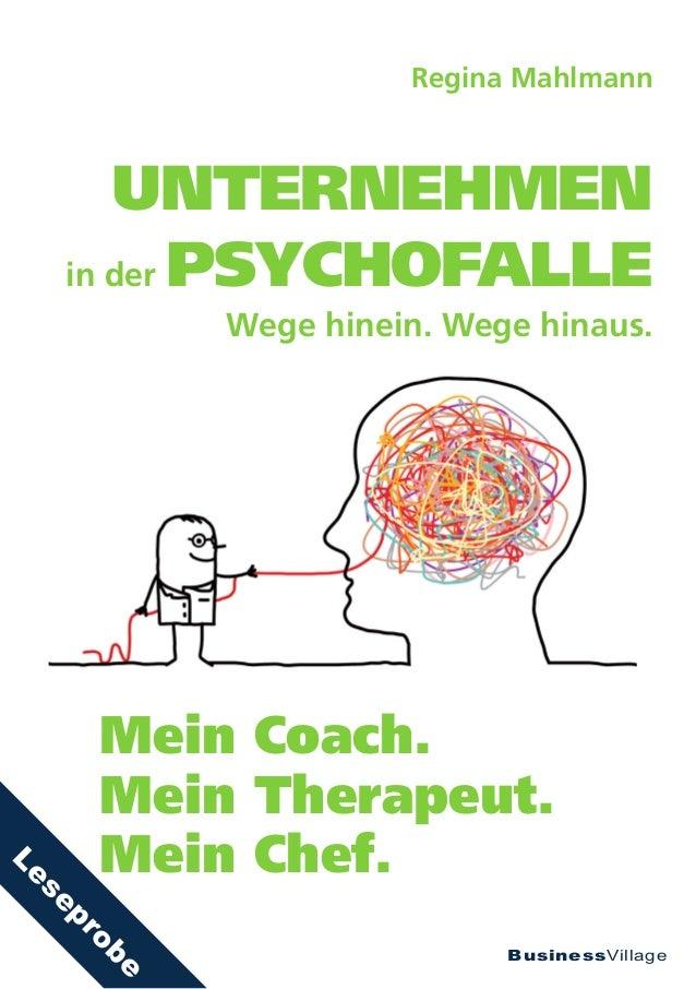 BusinessVillage Regina Mahlmann UNTERNEHMEN in der PSYCHOFALLE Mein Coach. Mein Therapeut. Mein Chef. Wege hinein. Wege hi...