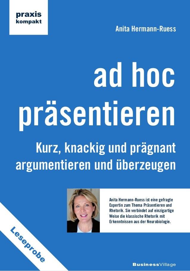 praxis kompakt                     Anita Hermann-Ruess      ad hoc präsentieren     Kurz, knackig und prägnant argumentier...