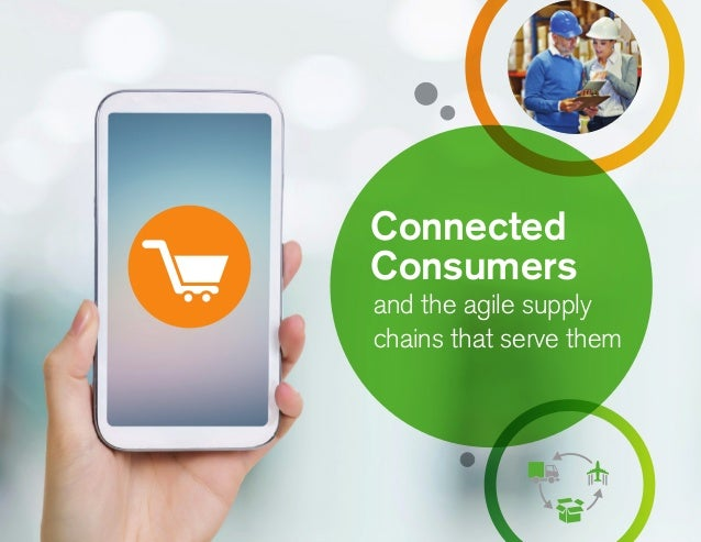 Connected Consumers and the agile supply chains that serve them