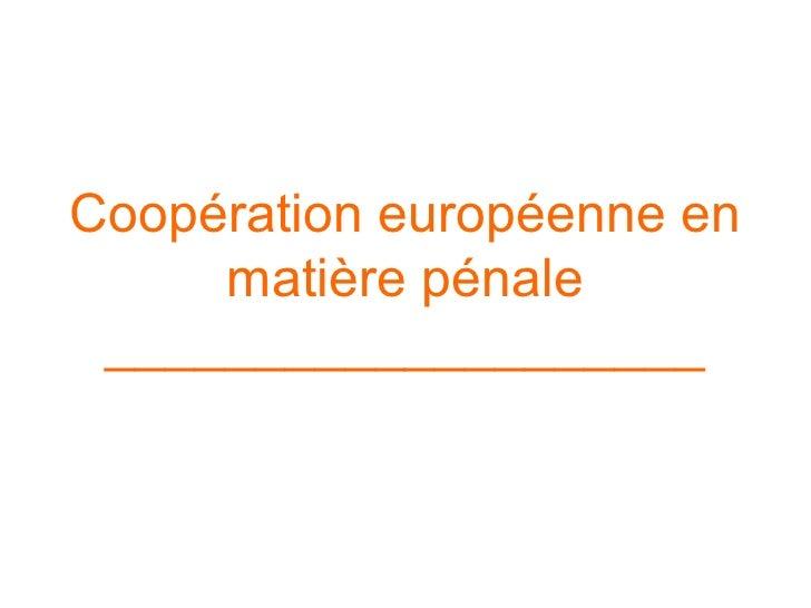 Coopération européenne en matière pénale ____________________