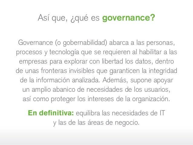 Así que, ¿qué es governance? Governance (o gobernabilidad) abarca a las personas, procesos y tecnología que se requieren a...