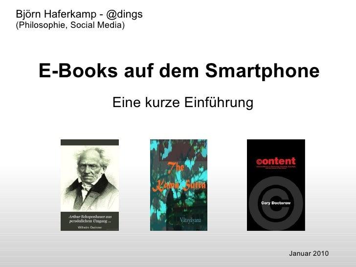E-Books auf dem Smartphone Eine kurze Einführung Björn Haferkamp - @dings (Philosophie, Social Media) Januar 2010