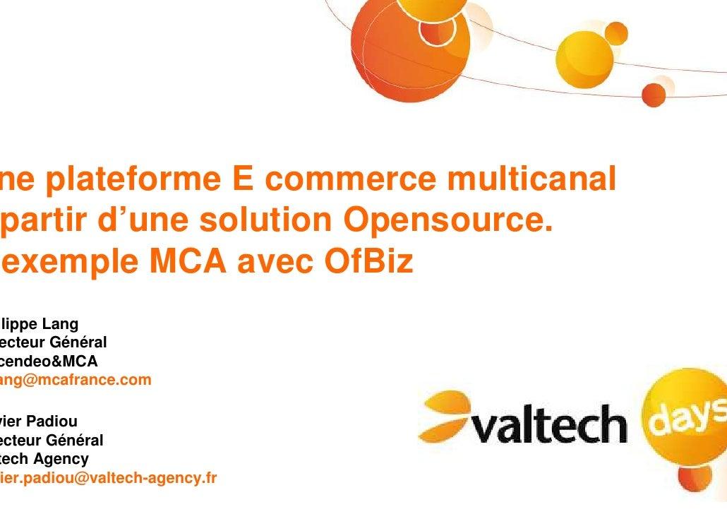 ne plateforme E commerce multicanal  partir d'une solution Opensource. 'exemple MCA avec OfBiz ilippe Lang ecteur Général ...