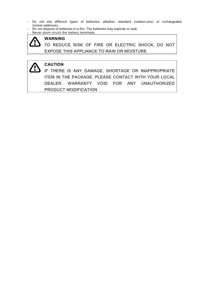 -   Do not mix different types of batteries: alkaline, standard (carbon-zinc) or rechargeable     (nickel-cadmium). -   Do...
