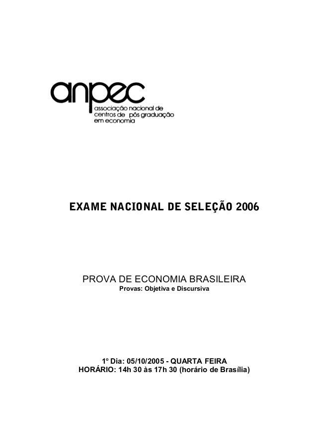 EXAME NACIONAL DE SELEÇÃO 2006 PROVA DE ECONOMIA BRASILEIRA Provas: Objetiva e Discursiva 1o Dia: 05/10/2005 - QUARTA FEIR...