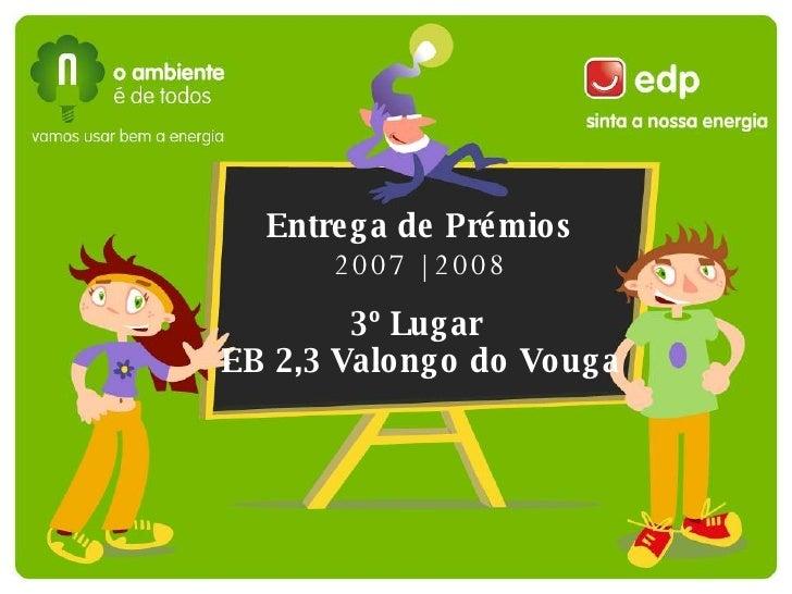 Entrega de Prémios 2007 | 2008 3º Lugar   EB 2,3 Valongo do Vouga
