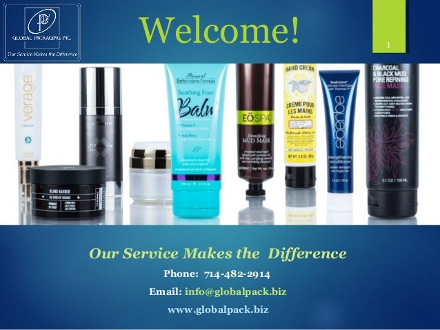 Welcome! 1 Our Service Makes the Difference Phone: 714-482-2914 Email: info@globalpack.biz www.globalpack.biz