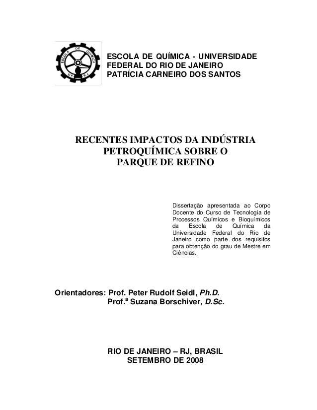 RECENTES IMPACTOS DA INDÚSTRIA PETROQUÍMICA SOBRE O PARQUE DE REFINO Orientadores: Prof. Peter Rudolf Seidl, Ph.D. Prof.a ...