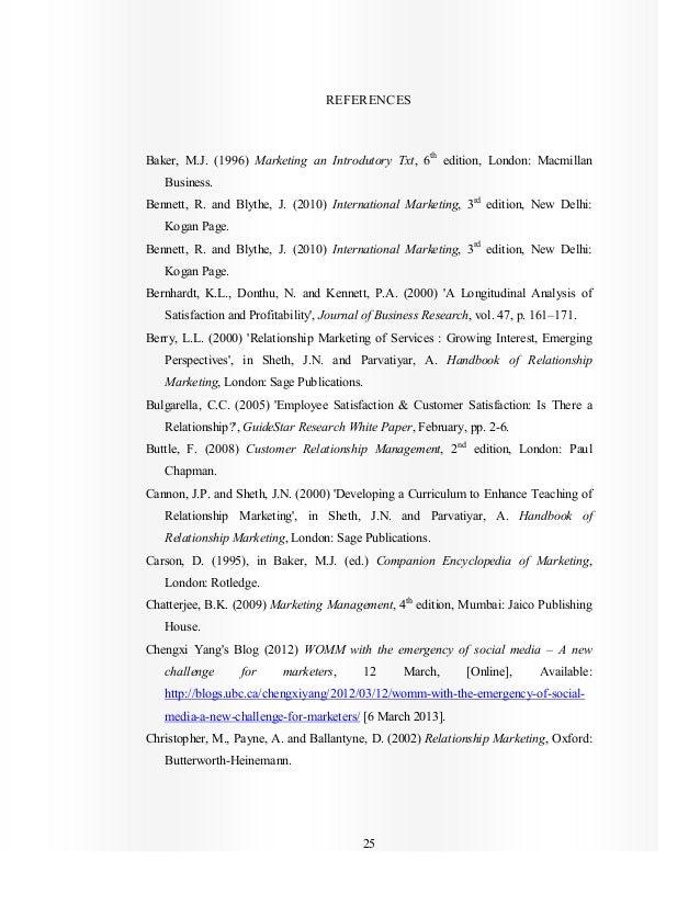 25 REFERENCES Baker, M.J. (1996) Marketing an Introdutory Txt, 6th edition, London: Macmillan Business. Bennett, R. and Bl...