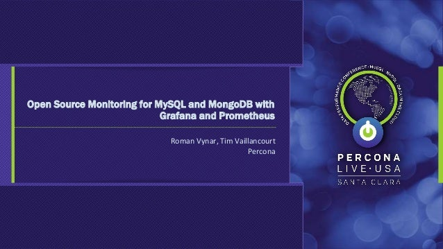 Roman Vynar, Tim Vaillancourt Percona Open Source Monitoring for MySQL and MongoDB with Grafana and Prometheus