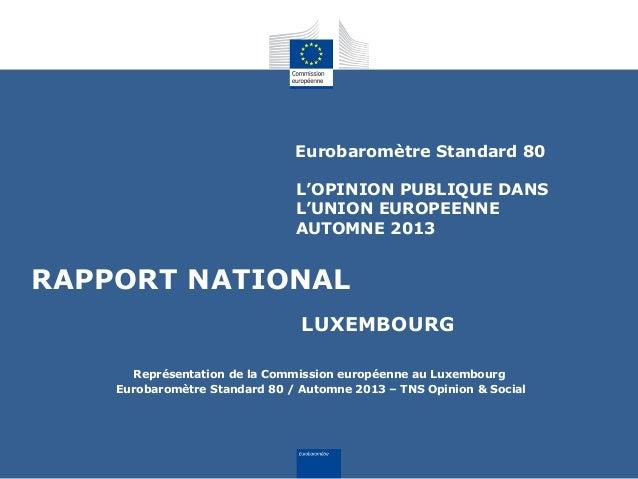 Eurobaromètre Standard 80 L'OPINION PUBLIQUE DANS L'UNION EUROPEENNE AUTOMNE 2013  RAPPORT NATIONAL LUXEMBOURG Représentat...