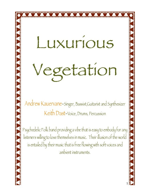 1 Luxurious Vegetation Andrew Kauervane-Singer, Bassist,Guitarist and Synthesizer Keith Dast-Voice, Drums, Percussion Psyc...