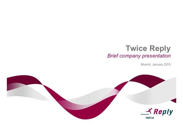 Twice Reply Brief company presentation Munich, January 2015