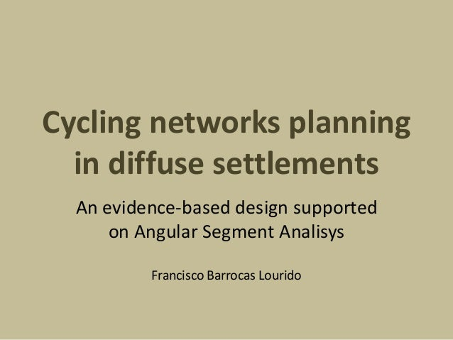 Cycling networks planning in diffuse settlements An evidence-based design supported on Angular Segment Analisys Francisco ...