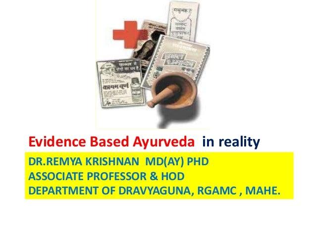 Evidence Based Ayurveda in realityDR.REMYA KRISHNAN MD(AY) PHDASSOCIATE PROFESSOR & HODDEPARTMENT OF DRAVYAGUNA, RGAMC , M...