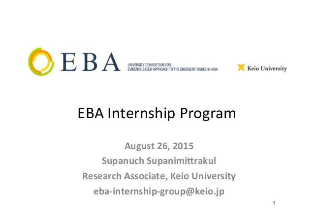 EBA	   Internship	   Program	    August	   26,	   2015	    Supanuch	   Supanimi5rakul	    Research	   Associate,	   Keio	 ...