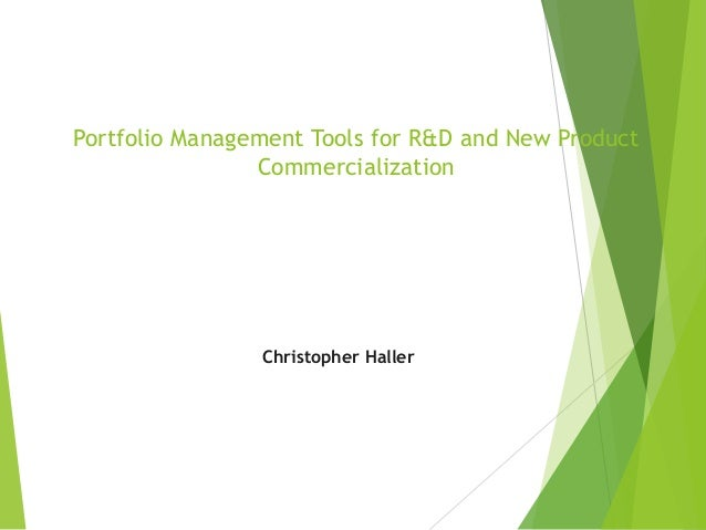 Portfolio Management Tools for R&D and New Product Commercialization Christopher Haller