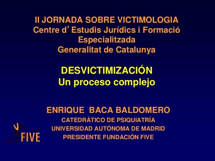 II JORNADA SOBRE VICTIMOLOGIACentre d'Estudis Jurídics i Formació          Especialitzada      Generalitat de Catalunya   ...