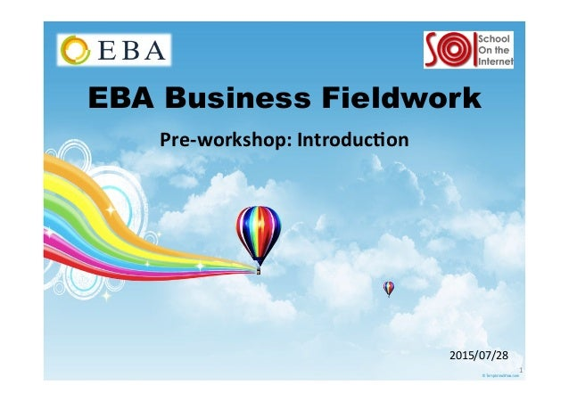 EBA Business Fieldwork Pre-‐workshop:  Introduc3on   1   2015/07/28