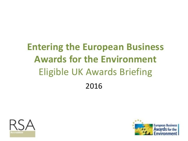 Entering the European Business Awards for the Environment Eligible UK Awards Briefing 2016