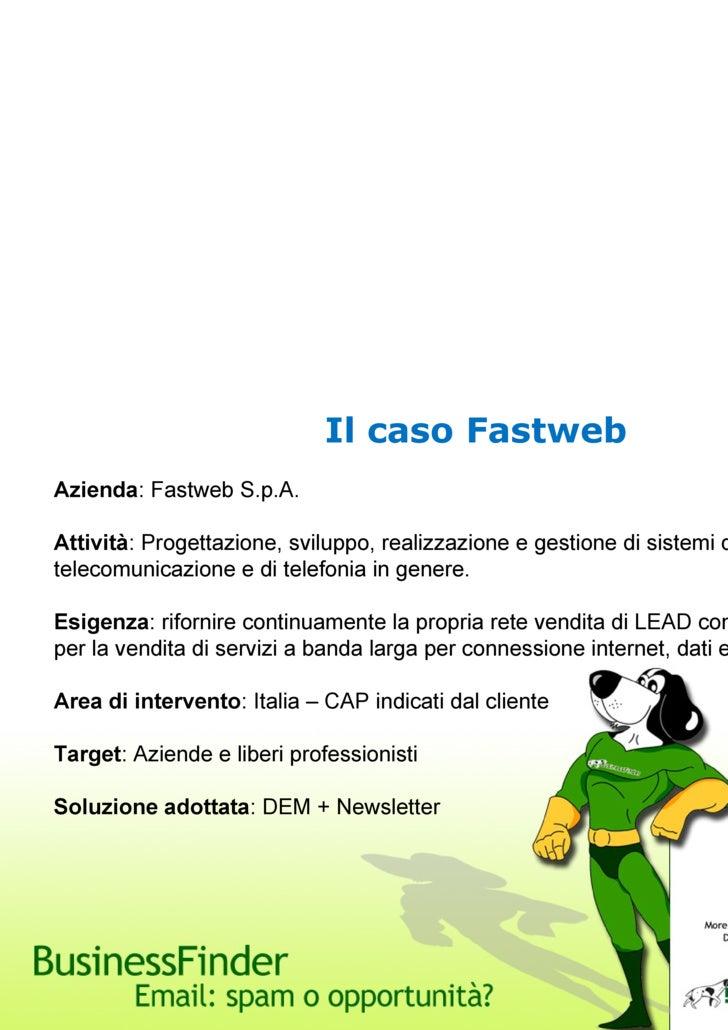 Il caso Fastweb Azienda : Fastweb S.p.A. Attività : Progettazione, sviluppo, realizzazione e gestione di sistemi di teleco...