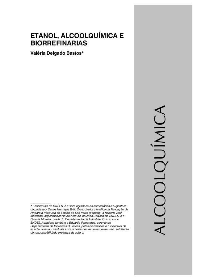 ETANOL, ALCOOLQUÍMICA E BIORREFINARIAS Valéria Delgado Bastos* * Economista do BNDES. A autora agradece os comentários e s...