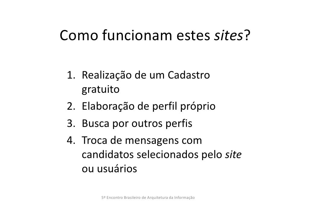Como funcionam estes sites?1. Realização de um Cadastro   gratuito2. Elaboração de perfil próprio3. Busca por outros perfi...