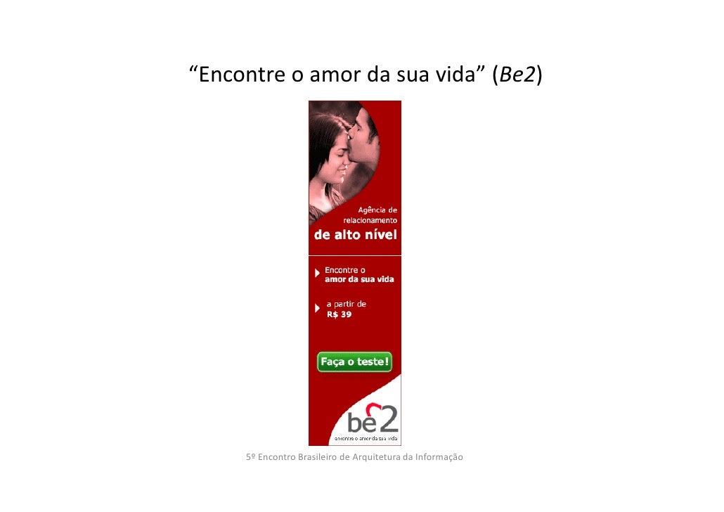 """""""Encontre o amor da sua vida"""" (Be2)     5º Encontro Brasileiro de Arquitetura da Informação"""