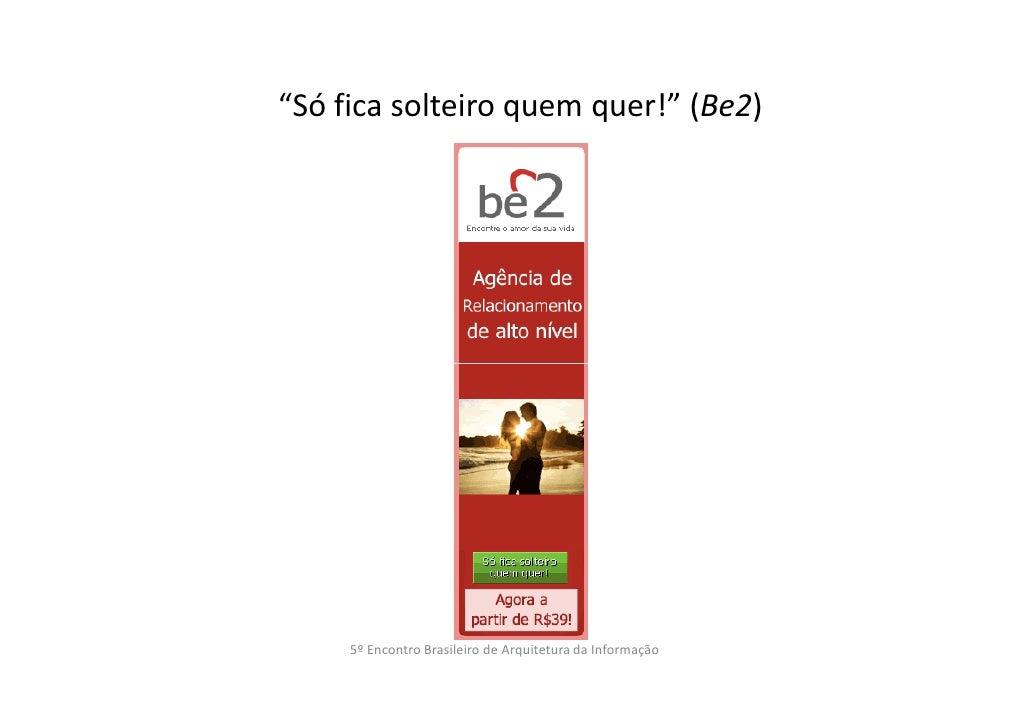 """""""Só fica solteiro quem quer!"""" (Be2)     5º Encontro Brasileiro de Arquitetura da Informação"""