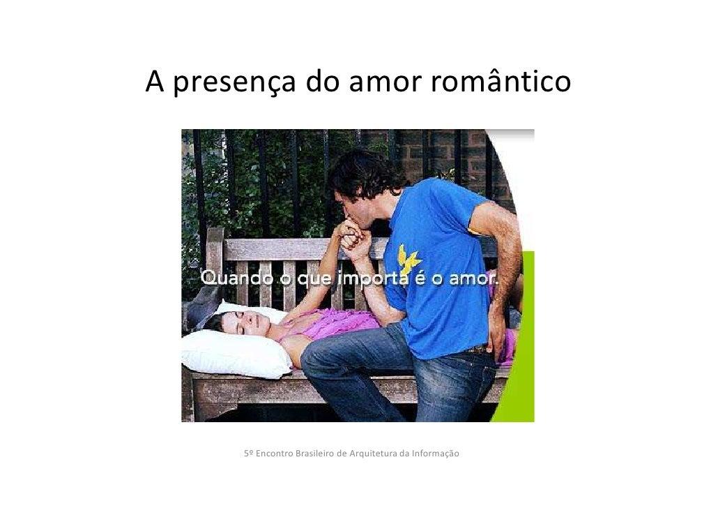 A presença do amor romântico      5º Encontro Brasileiro de Arquitetura da Informação