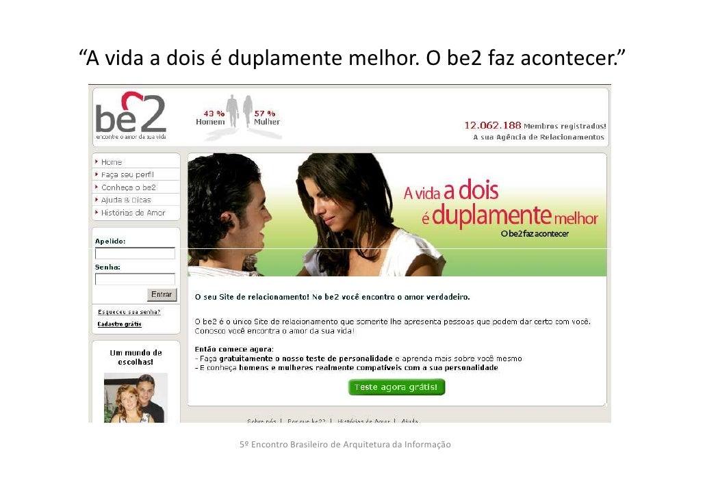 """""""A vida a dois é duplamente melhor. O be2 faz acontecer.""""                5º Encontro Brasileiro de Arquitetura da Informação"""