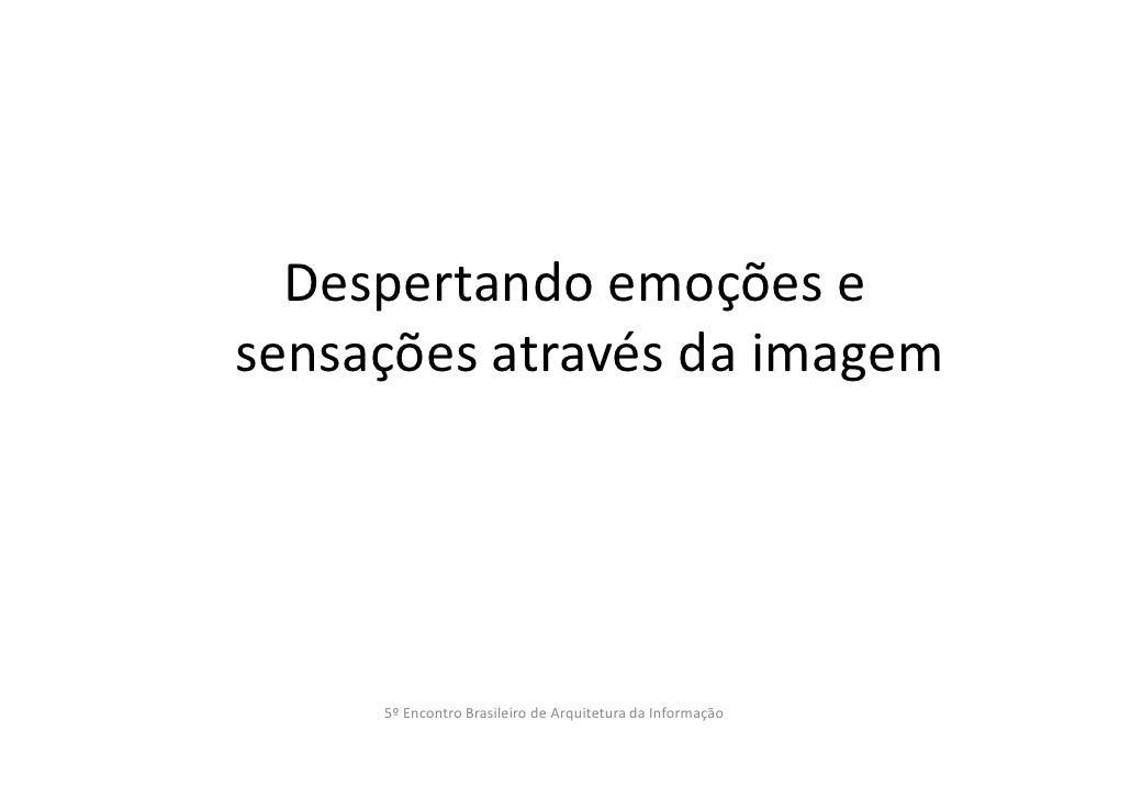Despertando emoções esensações através da imagem     5º Encontro Brasileiro de Arquitetura da Informação