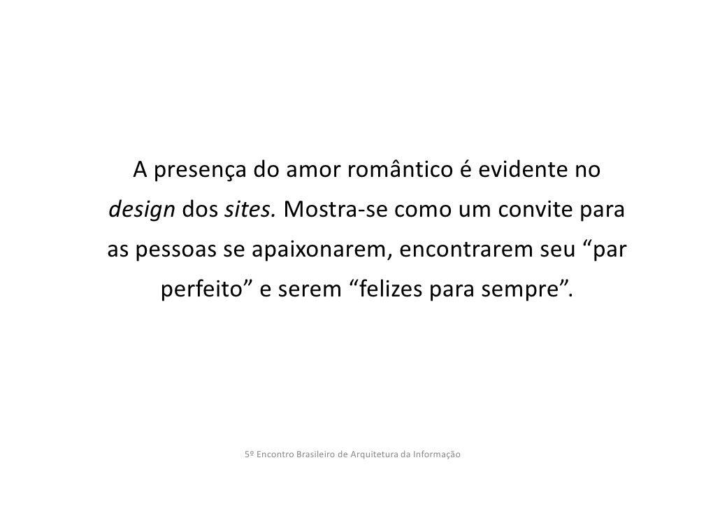 A presença do amor romântico é evidente nodesign dos sites. Mostra-se como um convite paraas pessoas se apaixonarem, encon...
