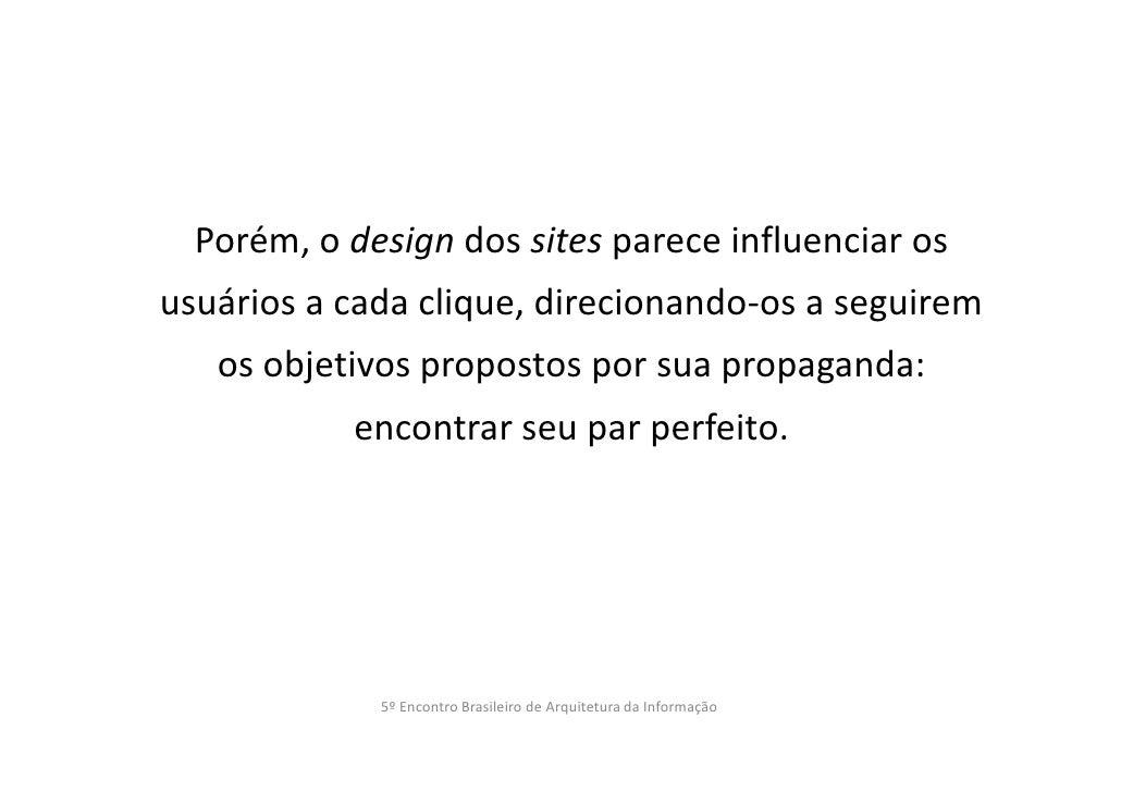 Porém, o design dos sites parece influenciar osusuários a cada clique, direcionando-os a seguirem   os objetivos propostos...