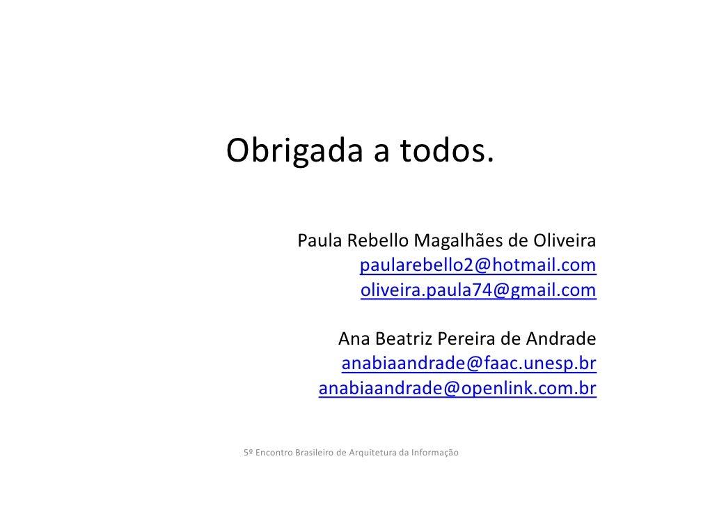 Obrigada a todos.             Paula Rebello Magalhães de Oliveira                    paularebello2@hotmail.com            ...
