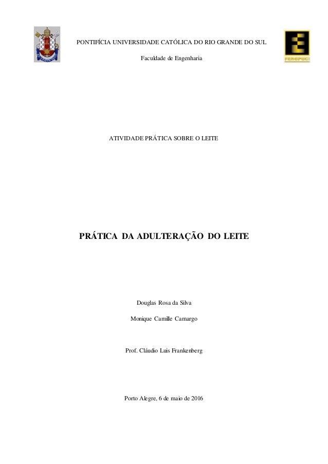 PONTIFÍCIA UNIVERSIDADE CATÓLICA DO RIO GRANDE DO SUL Faculdade de Engenharia ATIVIDADE PRÁTICA SOBRE O LEITE PRÁTICA DA A...