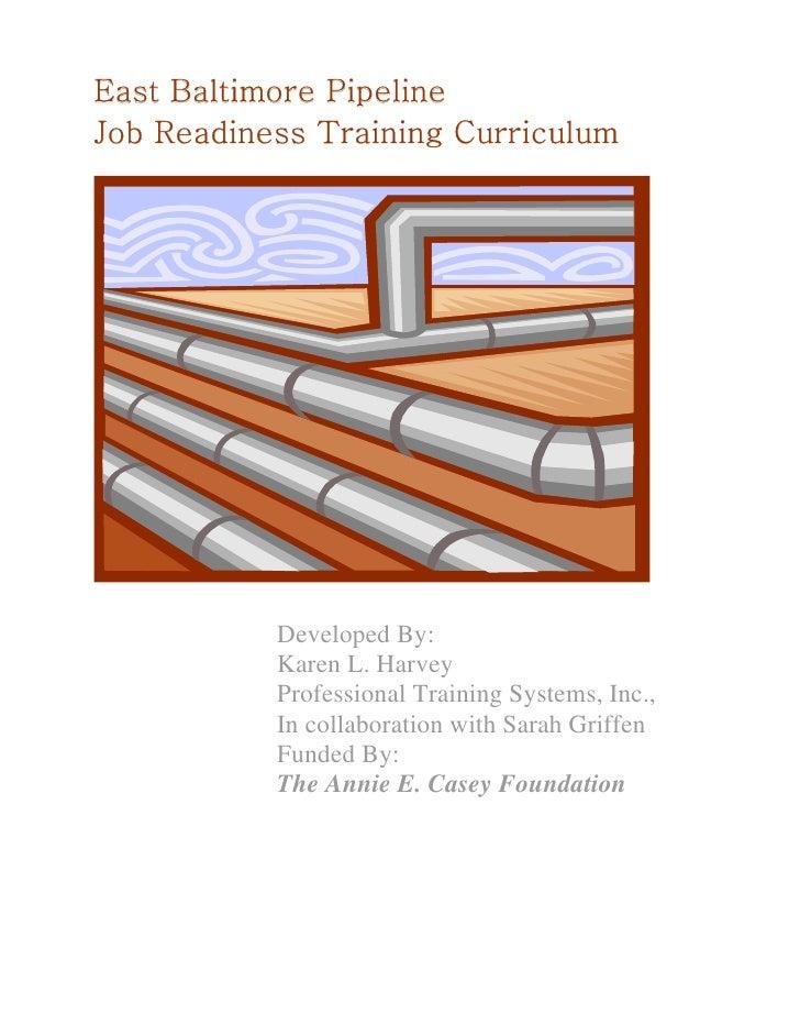 East Baltimore Pipeline Job Readiness Training Curriculum                Developed By:            Karen L. Harvey         ...