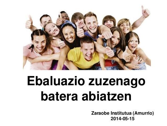 Ebaluazio zuzenago batera abiatzen Zaraobe Institutua (Amurrio) 2014-05-15