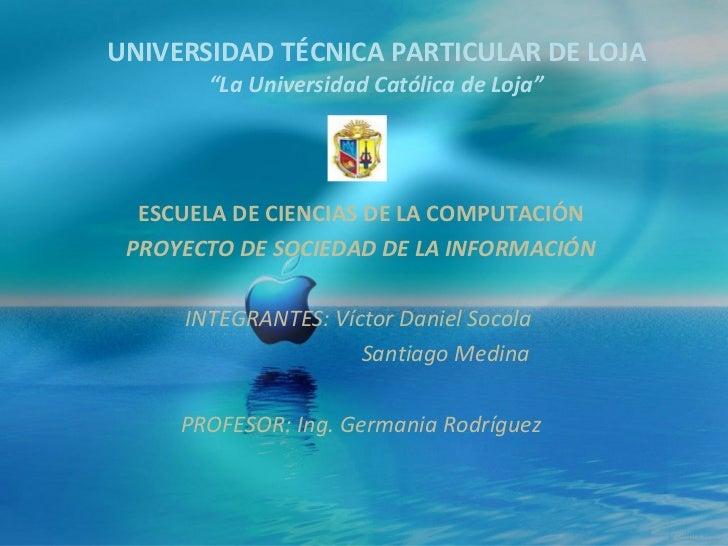 """UNIVERSIDAD TÉCNICA PARTICULAR DE LOJA """"La Universidad Católica de Loja"""" ESCUELA DE CIENCIAS DE LA COMPUTACIÓN PROYECTO DE..."""