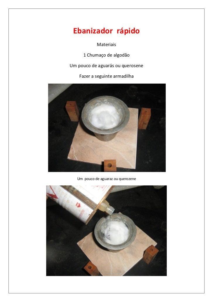 Ebanizador rápido             Materiais      1 Chumaço de algodãoUm pouco de aguarás ou querosene    Fazer a seguinte arma...
