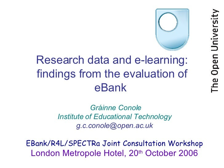 Research data and e-learning: findings from the evaluation of eBank  Gráinne Conole Institute of Educational Technology [e...