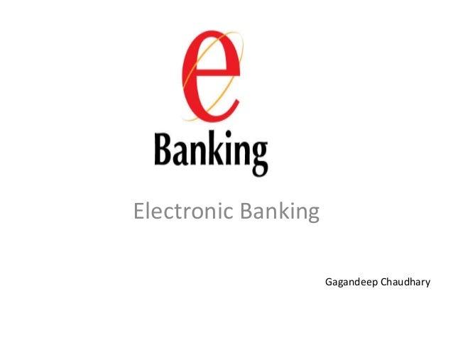 Electronic Banking                     Gagandeep Chaudhary