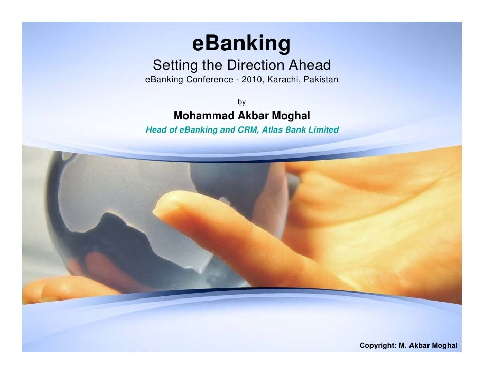 eBanking  Setting the Direction Ahead eBanking Conference - 2010, Karachi, Pakistan                       by        Mohamm...