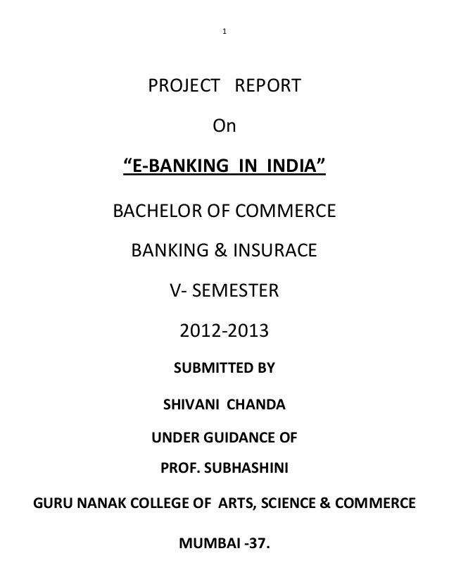 "1             PROJECT REPORT                     On          ""E-BANKING IN INDIA""         BACHELOR OF COMMERCE           B..."