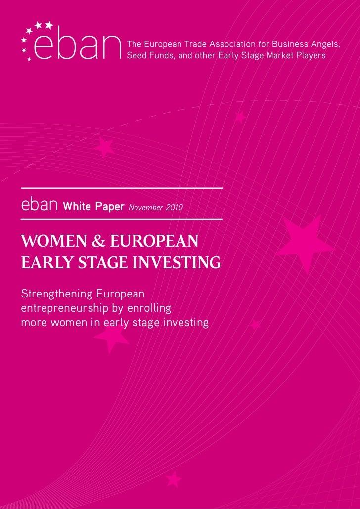 ebanWhite Paper November 2010WOMEN & EUROPEANEARLY STAGE INVESTINGStrengthening Europeanentrepreneurship by enrollingmore...